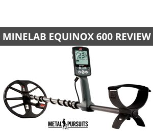 Minelab Equinox 600 Review